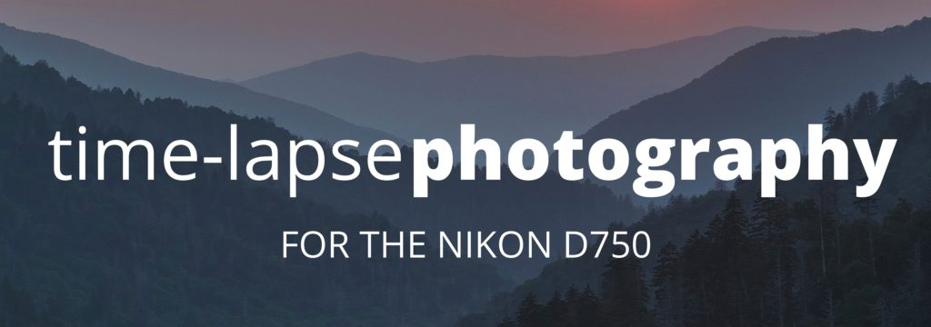 Time Lapse Photography For The Nikon D750