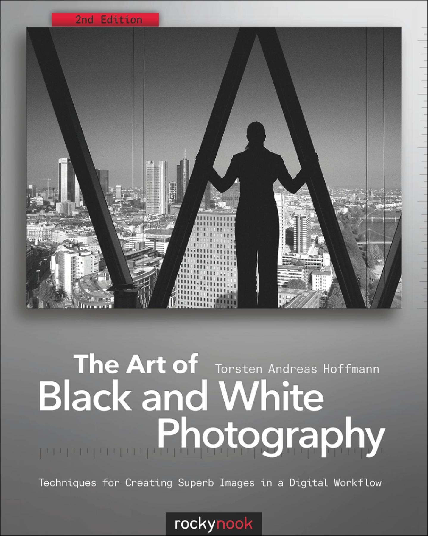 The Art Of Black And White Photography 2nd Edition