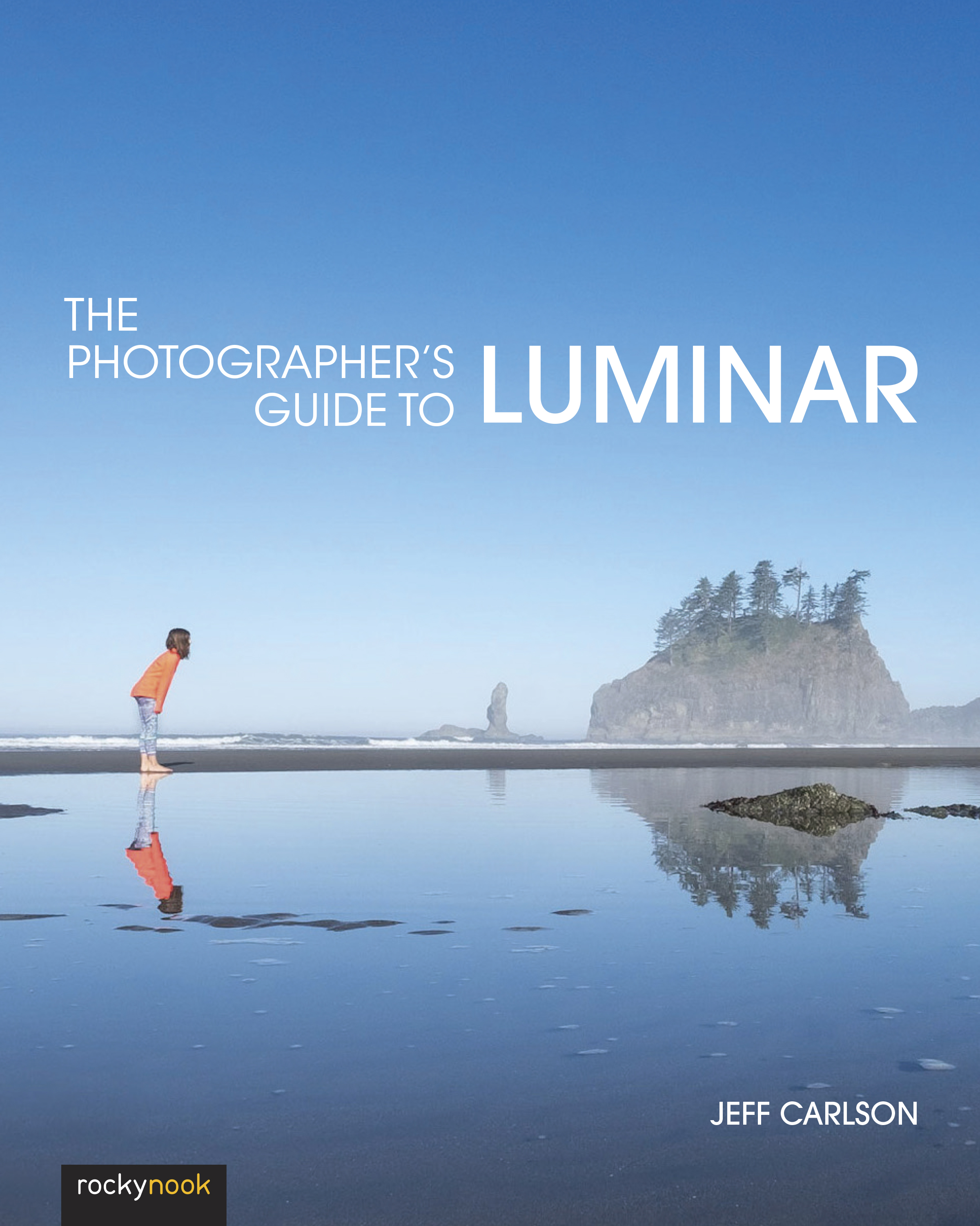 The Photographer's Guide to Luminar by Jeff Carlson – Rocky Nook